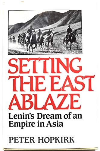 9780393019438: Setting the East Ablaze: Lenin's Dream of an Empire in Asia