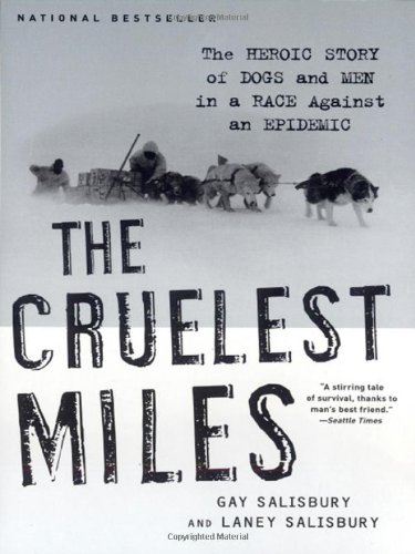 9780393019629: The Cruelest Miles: The Heroic Story of Dogs and Men in a Race Against an Epidemic