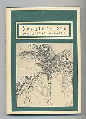 Secular Love: Ondaatje, Michael