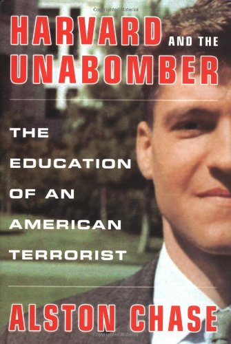 Harvard and the Unabomber: The Education of an American Terrorist: Chase, Alston