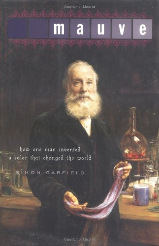 Mauve How One Man Invented a Color: Garfield Simon