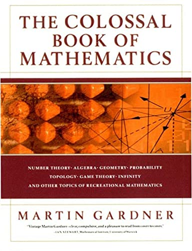 The Colossal Book of Mathematics: Classic Puzzles, Paradoxes, and Problems: Gardner, Martin