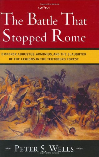 9780393020281: The Battle That Stopped Rome: Emperor Augustus, Arminius, and the Slaughter of the Legions in the Teutoburg Forest