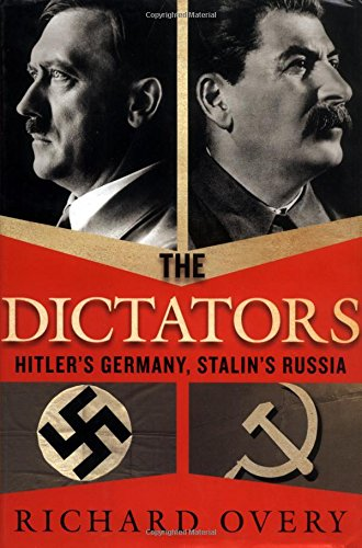 The Dictators : Hitler's Germany, Stalin's Russia: Richard Overy