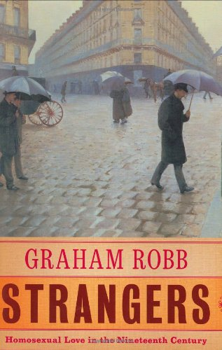 Strangers: Homosexual Love In The Nineteenth Century: Robb, Graham