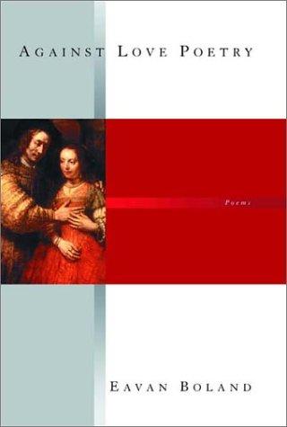 Against Love Poetry: Poems: Boland, Eavan