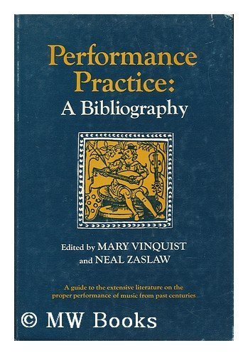 Performance Practice: A Bibliography (The Norton library, N550): Mary Vinquist; Neal Zaslaw