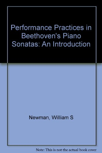 Performance Practices in Beethoven's Piano Sonatas: An: Newman, William ;