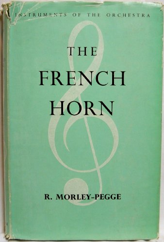 9780393021714: The French Horn; Some Notes on the Evolution of the Instrument and of Its Technique. (Instruments of the orchestra)