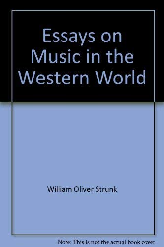 Essays on music in the Western World: Strunk, W. Oliver