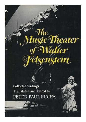 The Music Theater of Walter Felsenstein: Fuchs, Peter Paul (editor)