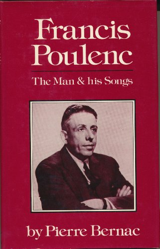 Francis Poulenc: The Man and His Songs: Bernac, Pierre