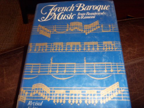 9780393021981: French baroque music from Beaujoyeulx to Rameau, Revised Edition (Cl Oth)