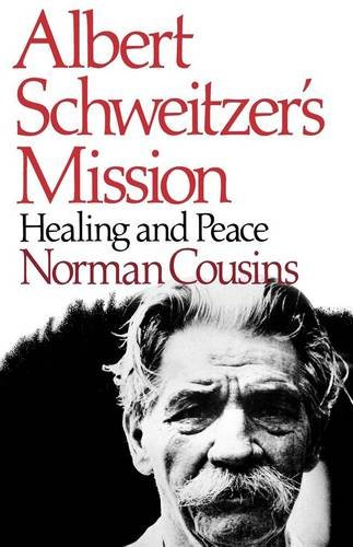 Albert Schweitzer's Mission: Healing And Peace, With: Cousins, Norman; Albert