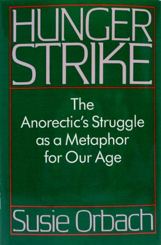Hunger Strike - the anorectic's struggle as a metaphor for our age