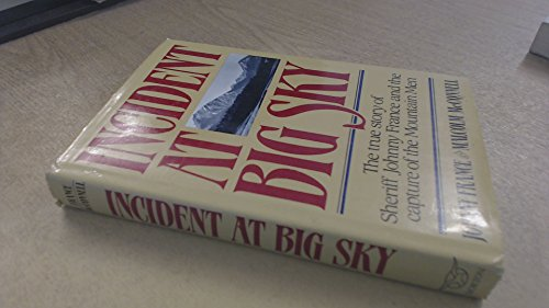 9780393023343: Incident at Big Sky: The True Story of Sheriff Johnny France and the Capture of the Mountain Men