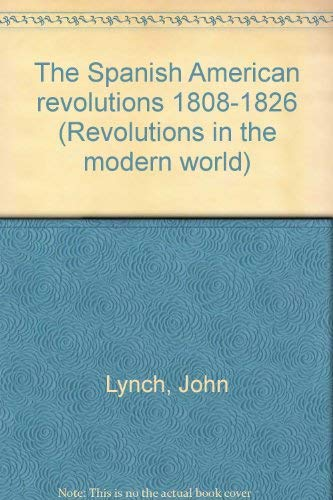 9780393023497: The Spanish American revolutions, 1808-1826 (Revolutions in the modern world)