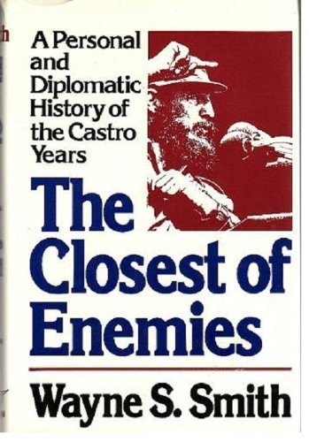 The Closest of Enemies : A Personal and Diplomatic History of the Castro Years