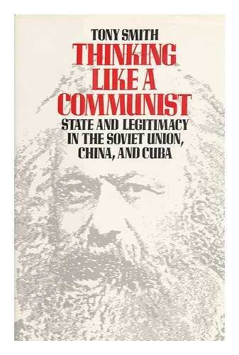 9780393024302: Thinking Like a Communist: State and Legitimacy in the Soviet Union, China and Cuba
