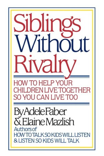 9780393024418: Siblings Without Rivalry: How to Help Your Children Live Together So You Can Live Too