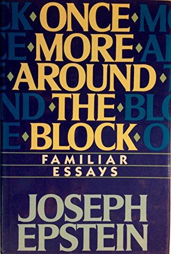 Once More Around the Block: Familiar Essays: Epstein, Joseph