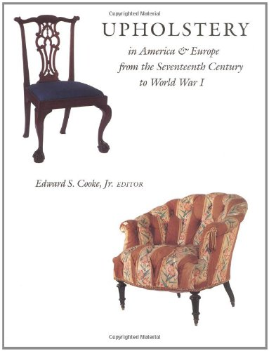 Upholstery in America & Europe from the Seventeenth Century to World War I.: COOKE, Jr., Edward...
