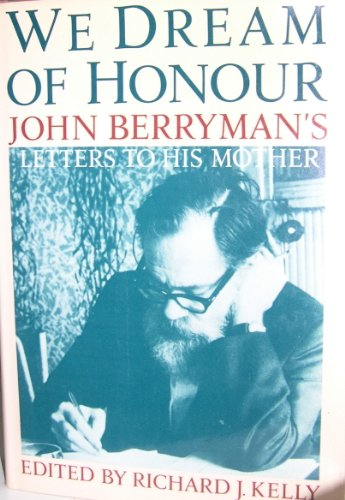 We Dream of Honour : John Berryman's Letters to His Mother