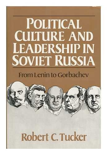 Political Culture and Leadership in Soviet Russia From Lenin to Gorbachev: Tucker, Robert C. *...