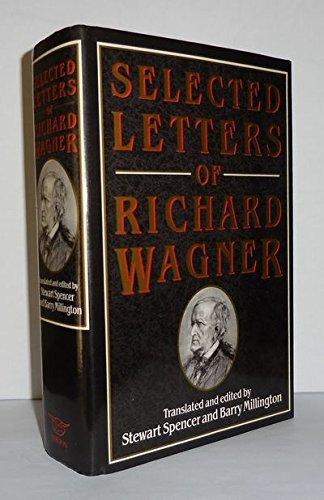 Selected Letters of Richard Wagner Richard Wagner; Stewart Spencer and Barry Millington: Richard ...