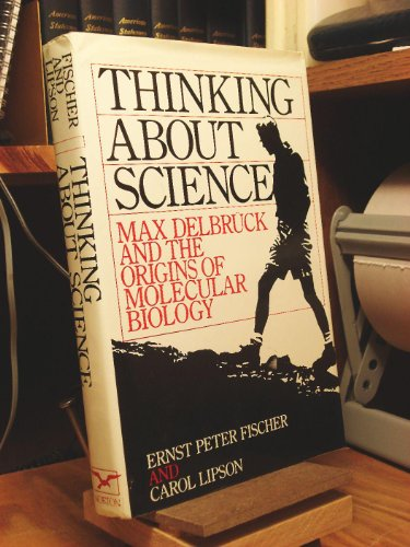 Thinking about Science : Max Delbruck and: Fischer, Ernst Peter