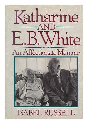 Katharine and E.B. White: An Affectionate Memoir: Russell, Isabel
