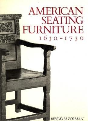 American Seating Furniture, 1630-1730: An Interpretive Catalogue: Benno M. Forman