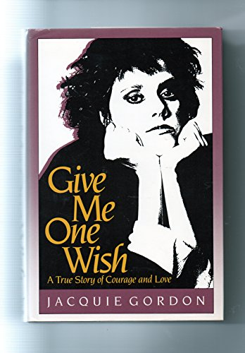 Give Me One Wish: A True Story: Jacquie Gordon