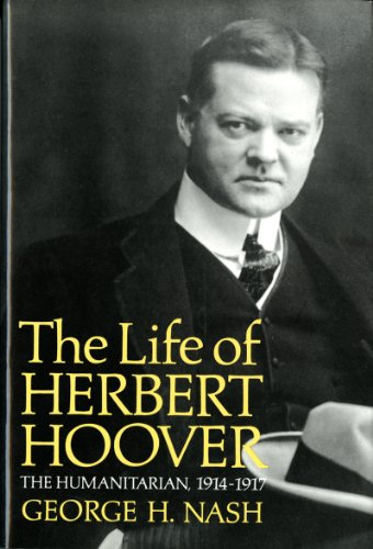 The Life of Herbert Hoover: the Humanitarian, 1914-1917 Limited Edition: Nash, George H