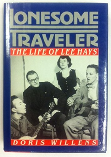 Lonesome Traveler: The Life of Lee Hays: Willens, Doris