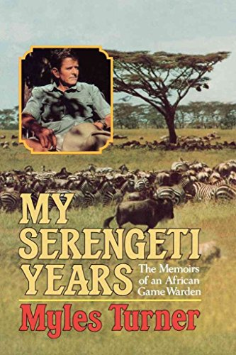 MY SERENGETI YEARS : The Memoirs of an African Games Warden: Turner, Myles