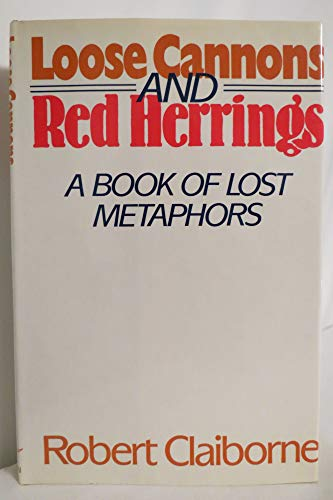 Loose Cannons and Red Herrings: a Book of Lost Metaphors
