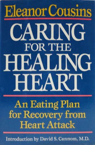 Caring for the Healing Heart: An Eating Plan for Recovery from Heart Attack: Cousins, Eleanor