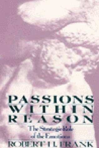 Passions Within Reason: The Strategic Role of: Robert H. Frank