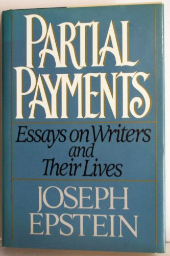 Partial Payments: Essays on Writers and Their Lives: Epstein, Joseph