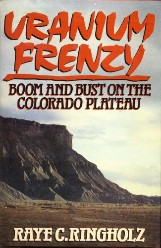 9780393026443: Uranium Frenzy: Boom and Bust on the Colorado Plateau