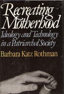 9780393026450: Recreating Motherhood: Ideology And Technology In A Patriarchal Society