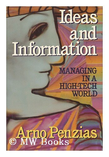 Ideas and Information : Managing in a High-Tech World: Penzias, Arno