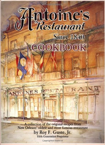 Antoine's Cookbook: Antoine's Restaurant Since 1840 Cookbook: Roy F. Guste, Jr.