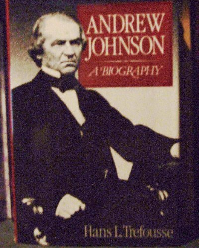 Andrew Johnson: A Biography: Trefousse, Hans L.