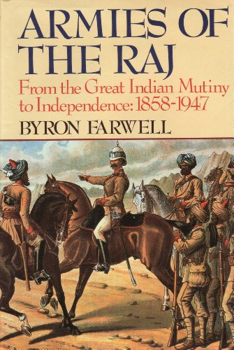 Armies of the Raj: From the Great Indian Mutiny to Independence: 1858-1947 (SIGNED): Farwell, Byron