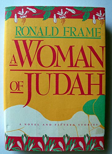 A Woman of Judah: A Novel and Fifteen Stories: Frame, Ronald