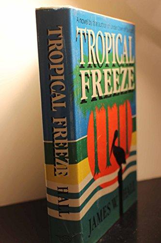Tropical Freeze: Hall, James W.