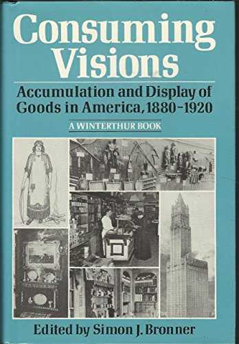 Consuming Visions: Accumulation and Display of Goods: Bronner, Simon J.