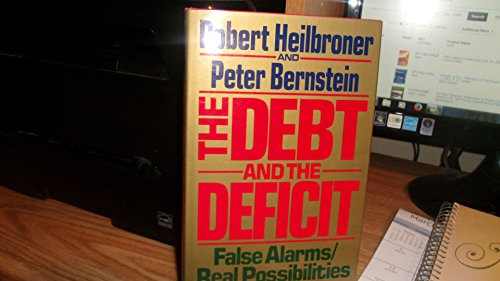 The Debt and the Deficit: False Alarms, Real Possibilities: Heilbroner, Robert L.